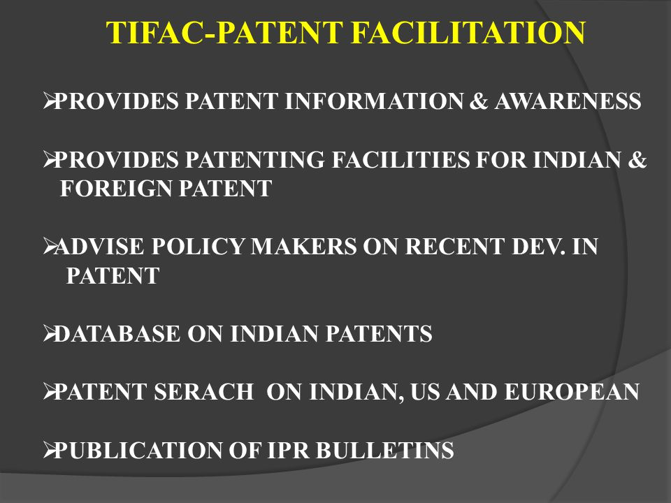TIFAC-PATENT FACILITATION PROVIDES PATENT INFORMATION & AWARENESS PROVIDES PATENTING FACILITIES FOR INDIAN & FOREIGN PATENT ADVISE POLICY MAKERS ON RE
