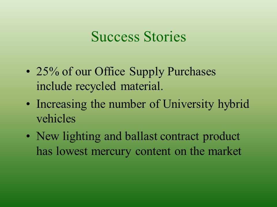 Success Stories 25% of our Office Supply Purchases include recycled material.