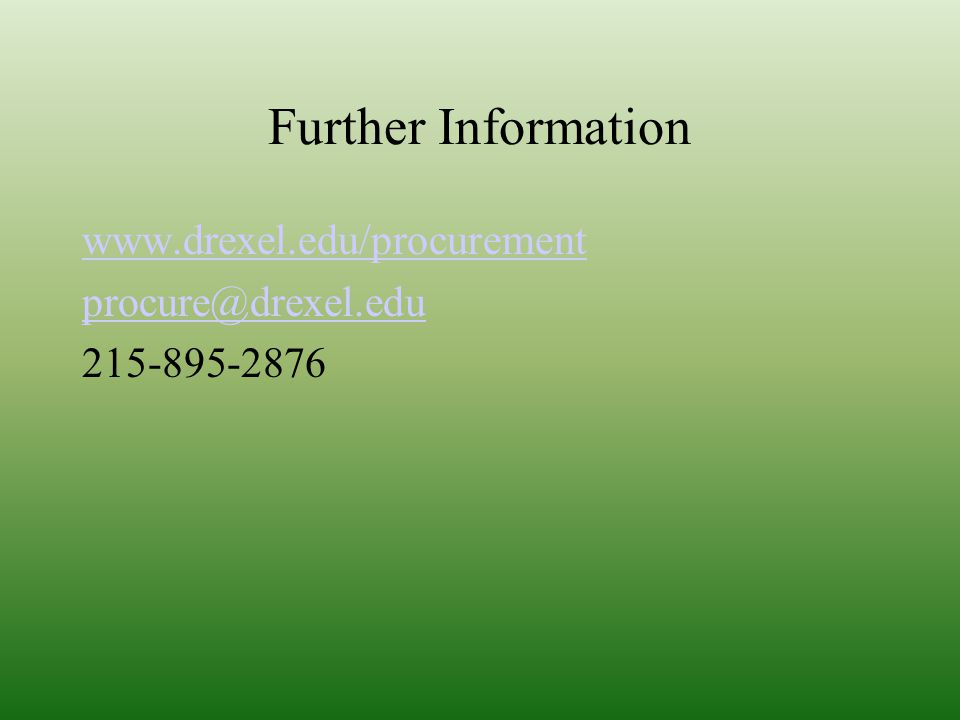 Further Information www.drexel.edu/procurement procure@drexel.edu 215-895-2876