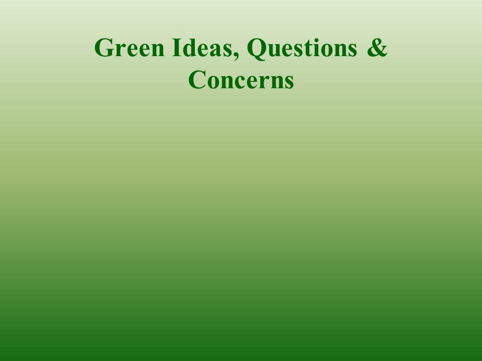 Green Ideas, Questions & Concerns