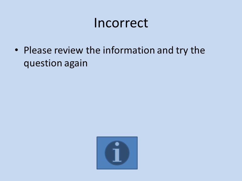 Incorrect Please review the information and try the question again