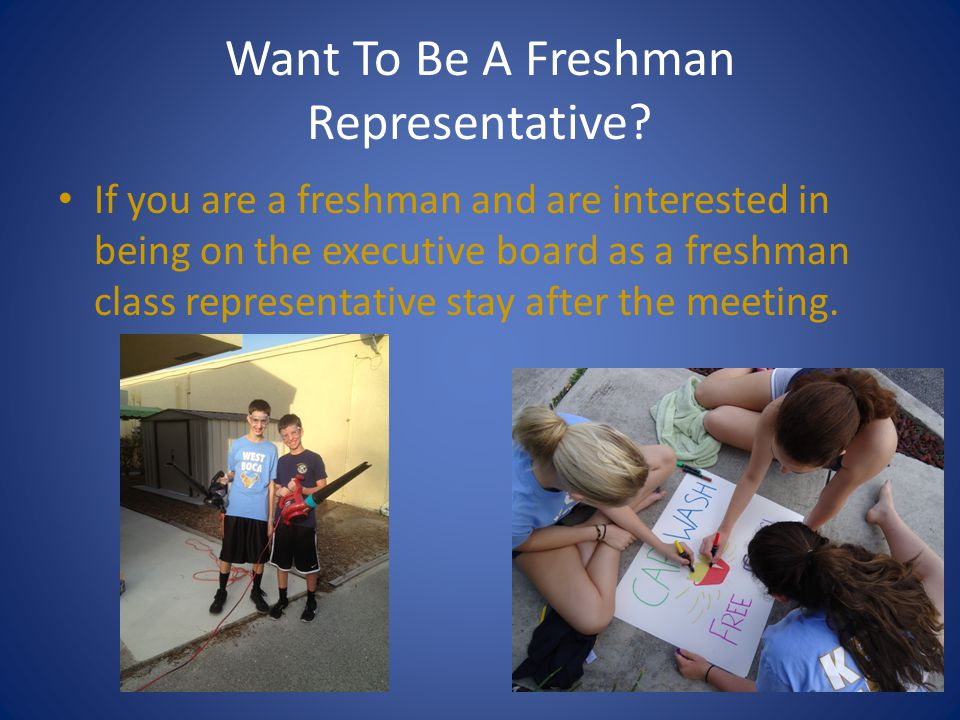 Want To Be A Freshman Representative? If you are a freshman and are interested in being on the executive board as a freshman class representative stay