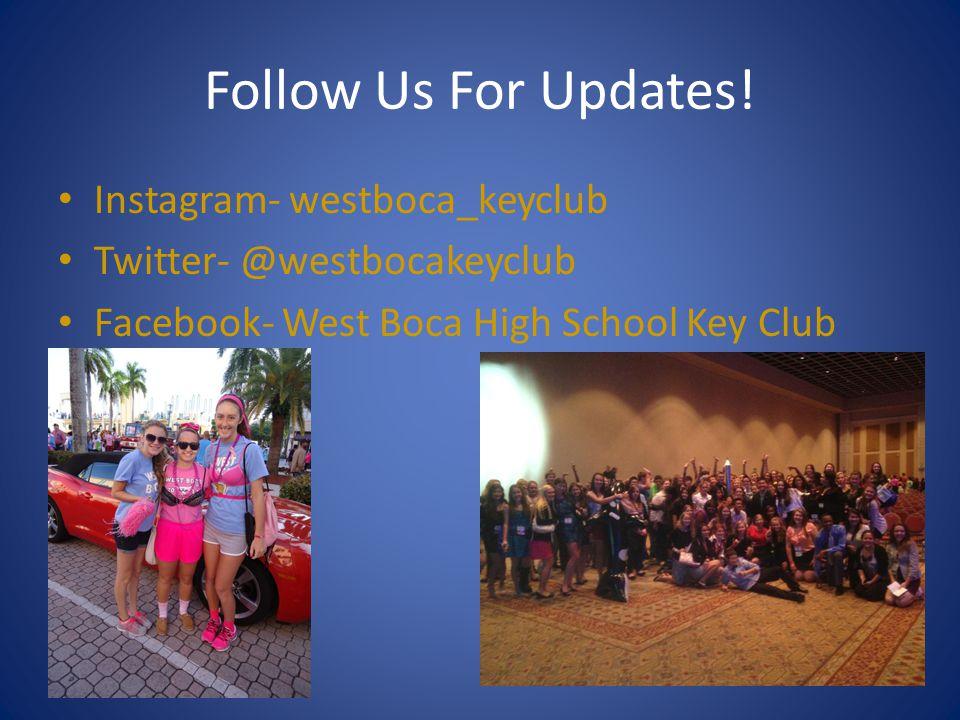 Follow Us For Updates! Instagram- westboca_keyclub Twitter- @westbocakeyclub Facebook- West Boca High School Key Club