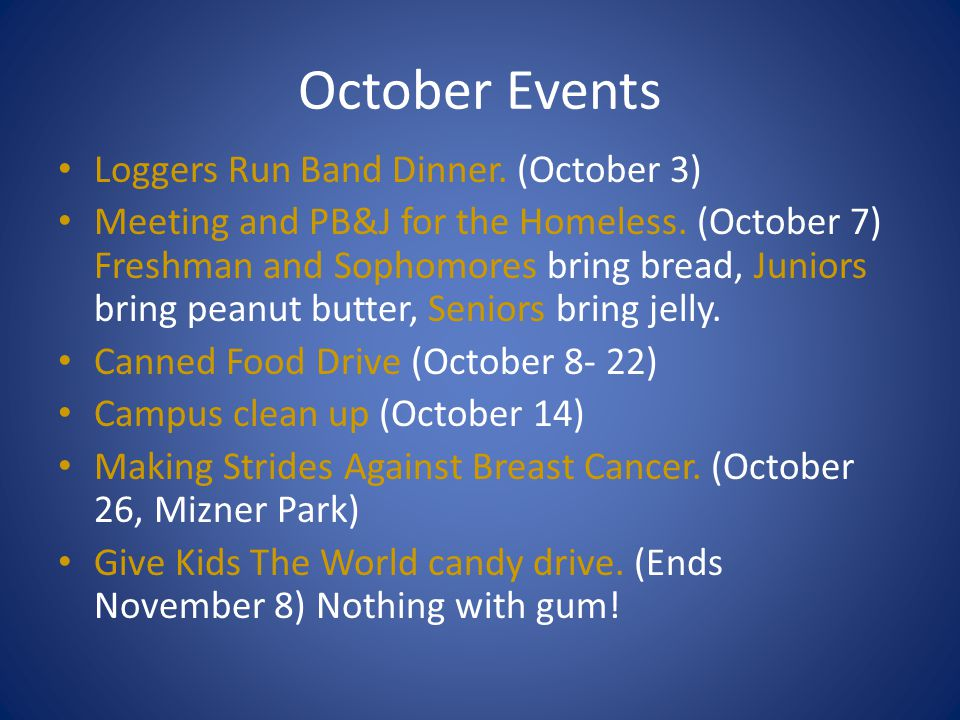 October Events Loggers Run Band Dinner. (October 3) Meeting and PB&J for the Homeless. (October 7) Freshman and Sophomores bring bread, Juniors bring