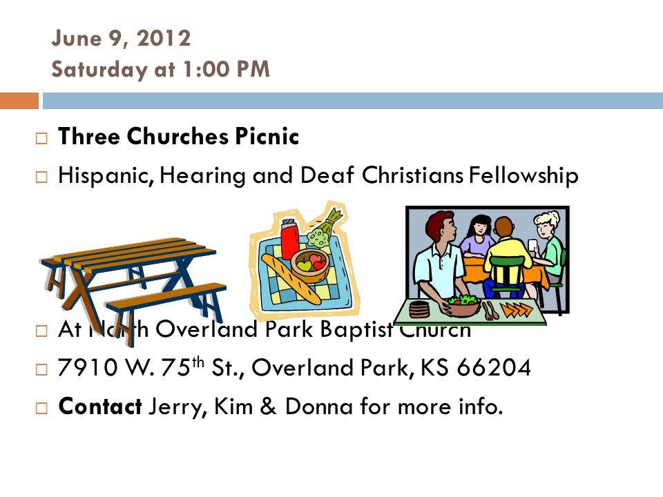 June 9, 2012 Saturday at 1:00 PM Three Churches Picnic Hispanic, Hearing and Deaf Christians Fellowship At North Overland Park Baptist Church 7910 W.
