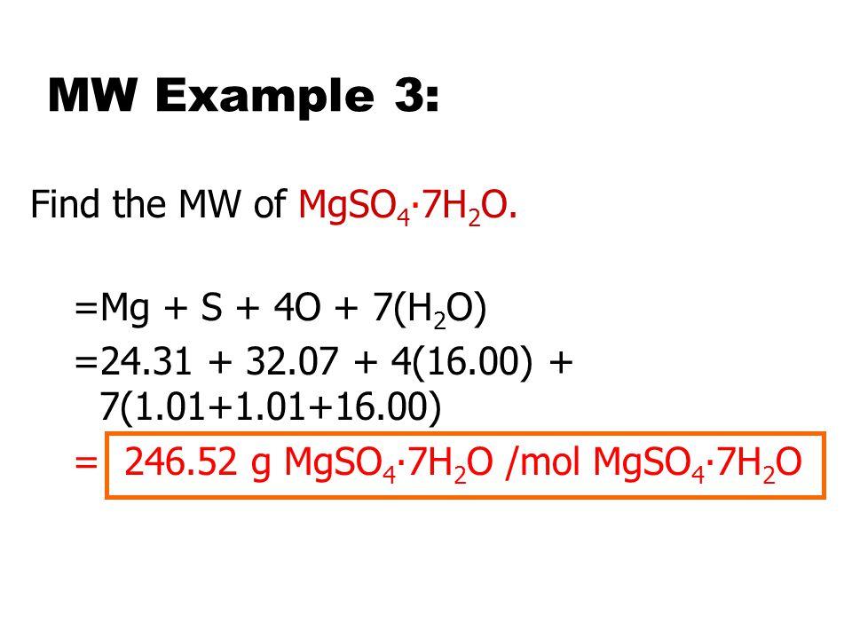 MW Example 2: Find the MW of Mg(OH) 2. =Mg + 2O + 2H =24.31 + 2(16.00) + 2(1.01) =58.33 g Mg(OH) 2 /mol Mg(OH) 2