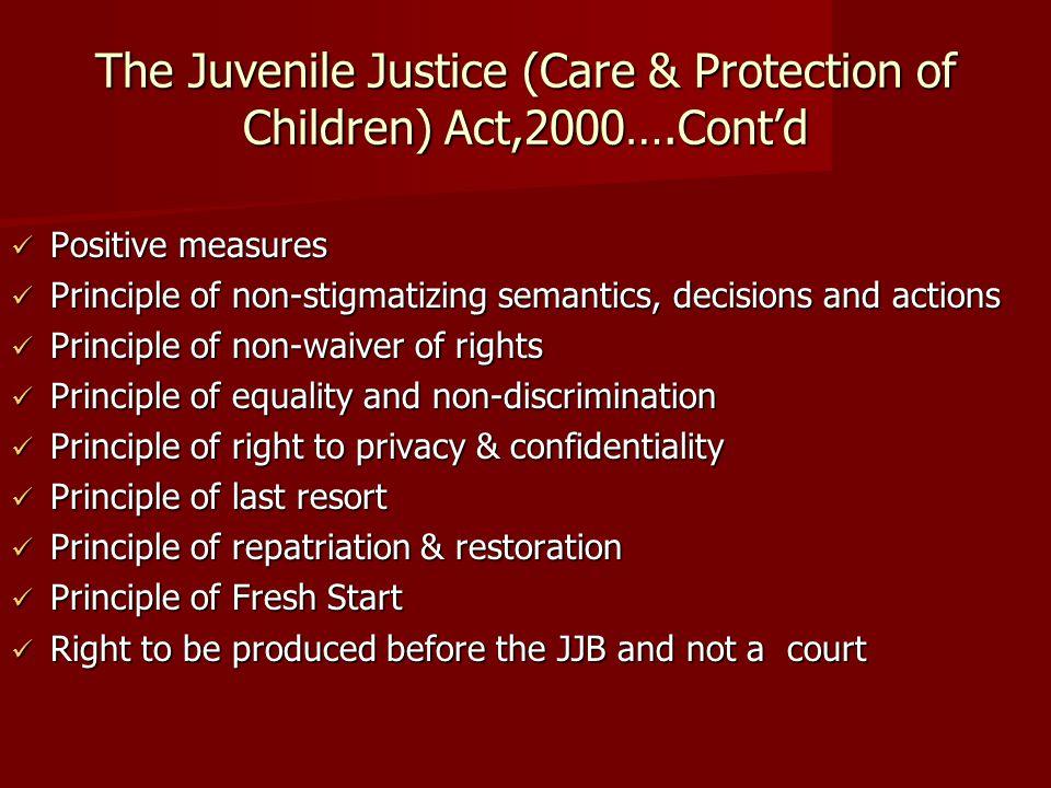 The Juvenile Justice (Care & Protection of Children) Act,2000….Contd Positive measures Positive measures Principle of non-stigmatizing semantics, deci