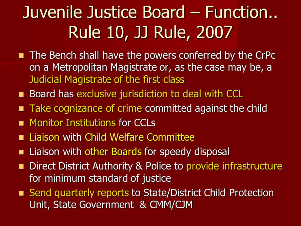 Juvenile Justice Board – Function.. Rule 10, JJ Rule, 2007 The Bench shall have the powers conferred by the CrPc on a Metropolitan Magistrate or, as t