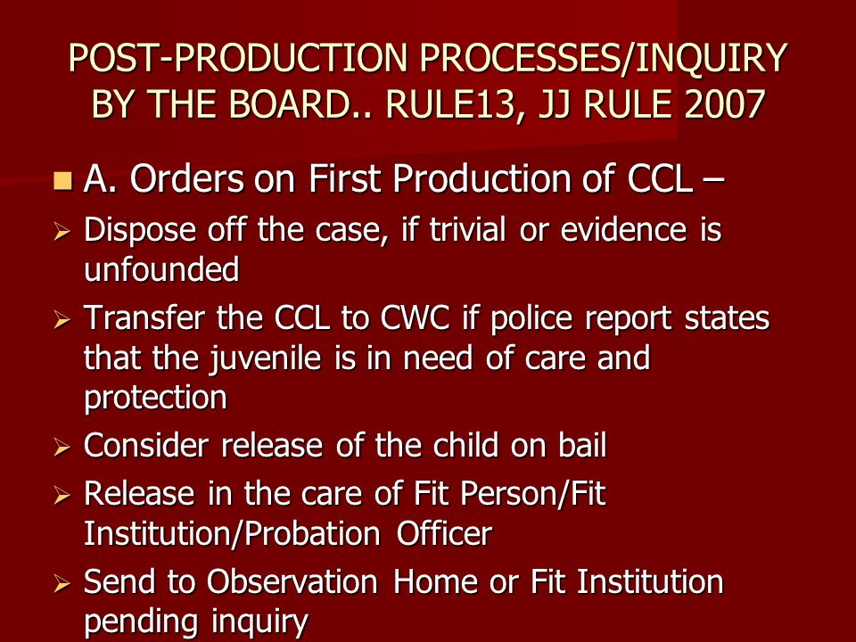 POST-PRODUCTION PROCESSES/INQUIRY BY THE BOARD.. RULE13, JJ RULE 2007 A. Orders on First Production of CCL – A. Orders on First Production of CCL – Di