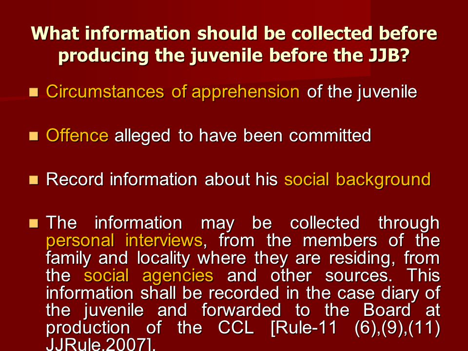 What information should be collected before producing the juvenile before the JJB? Circumstances of apprehension of the juvenile Circumstances of appr