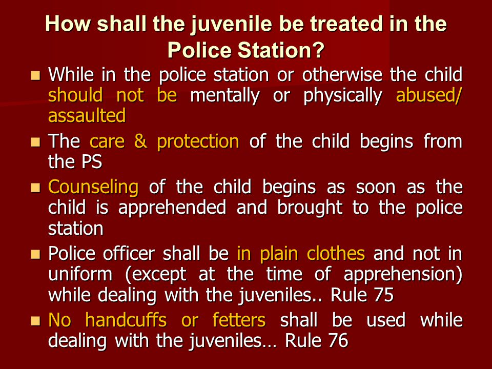 How shall the juvenile be treated in the Police Station? While in the police station or otherwise the child should not be mentally or physically abuse