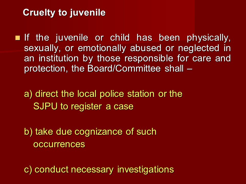 Cruelty to juvenile Cruelty to juvenile If the juvenile or child has been physically, sexually, or emotionally abused or neglected in an institution b