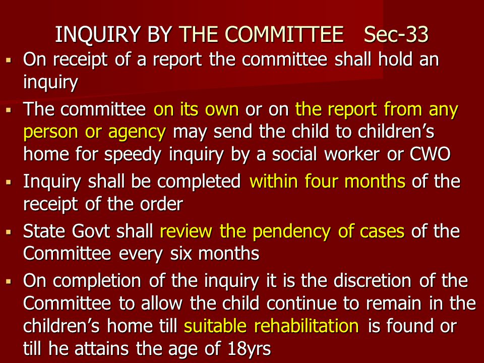 INQUIRY BY THE COMMITTEE Sec-33 On receipt of a report the committee shall hold an inquiry On receipt of a report the committee shall hold an inquiry