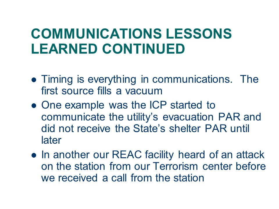 COMMUNICATIONS LESSONS LEARNED CONTINUED Timing is everything in communications.