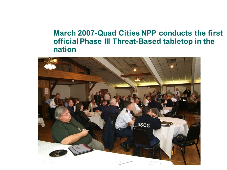 March 2007-Quad Cities NPP conducts the first official Phase III Threat-Based tabletop in the nation