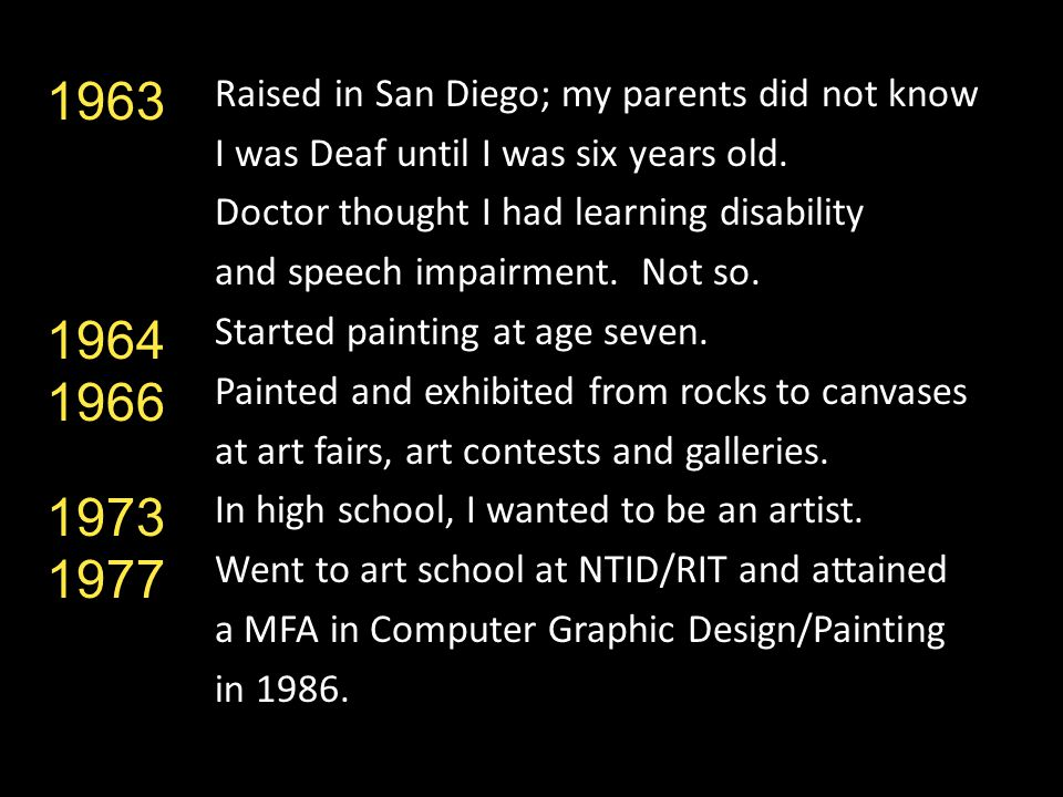 Raised in San Diego; my parents did not know I was Deaf until I was six years old.
