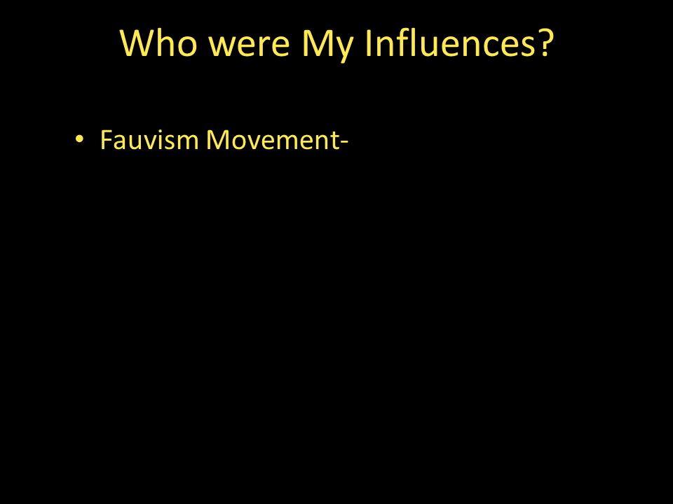 Fauvism Movement- Who were My Influences