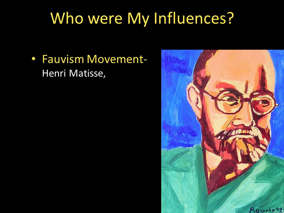 Fauvism Movement- Henri Matisse, Who were My Influences