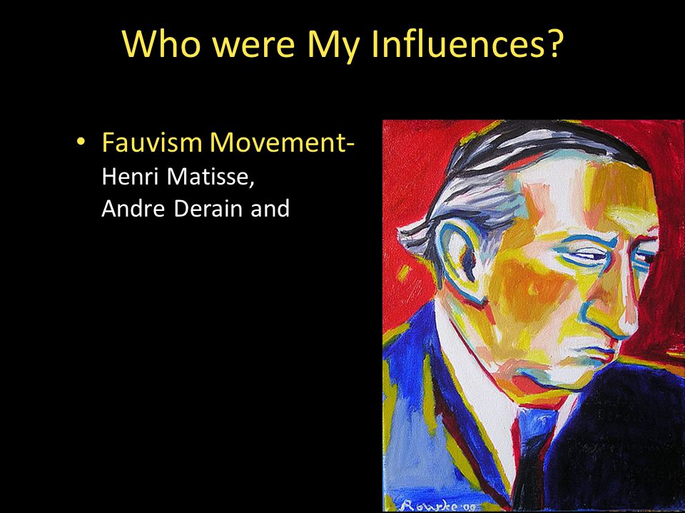 Fauvism Movement- Henri Matisse, Andre Derain and Who were My Influences