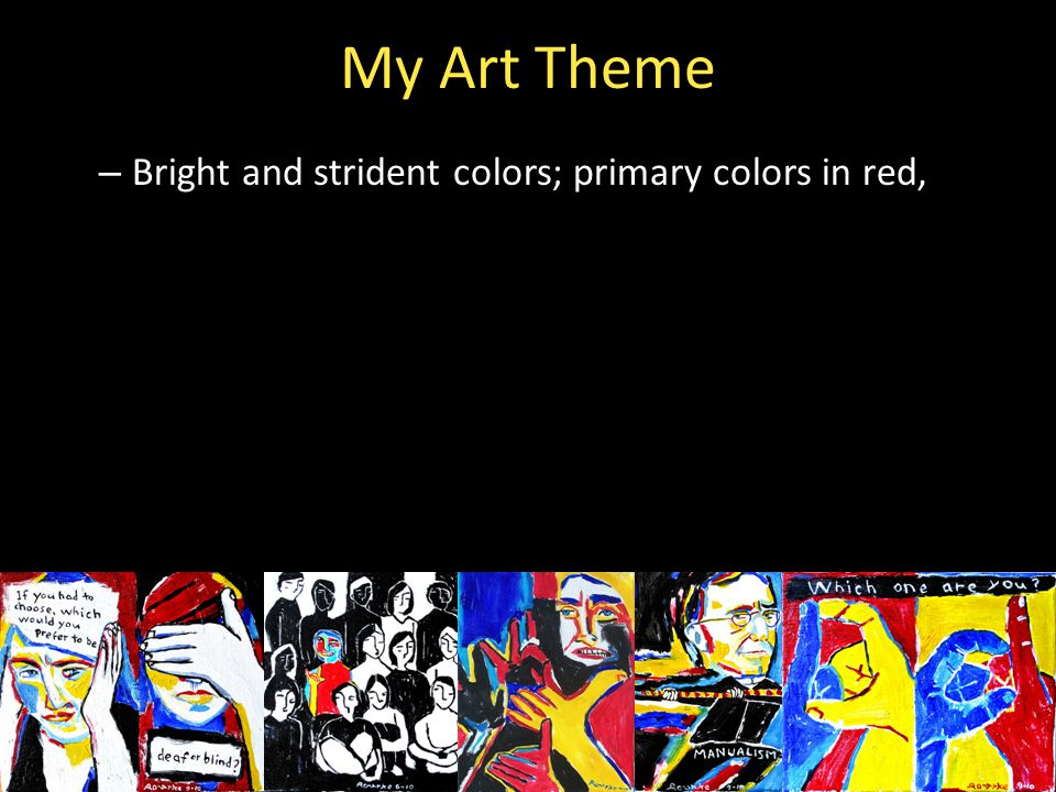 My Art Theme – Bright and strident colors; primary colors in red,