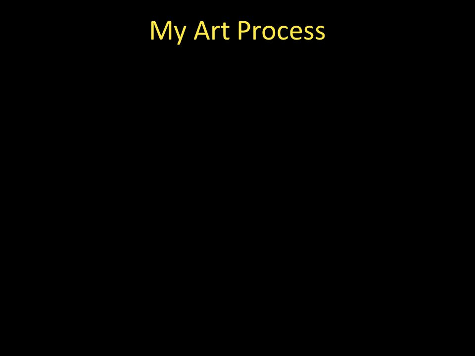 My Art Process