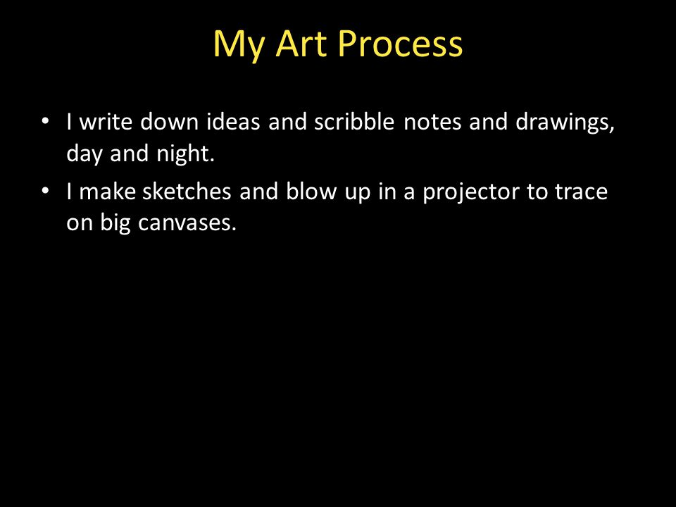 My Art Process I write down ideas and scribble notes and drawings, day and night.