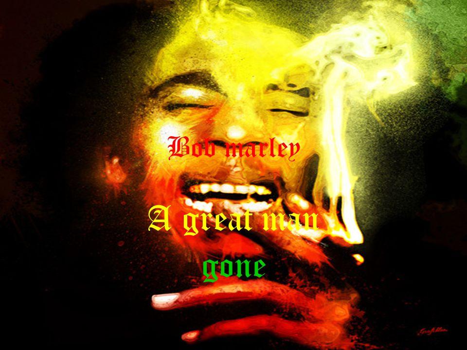 Bob marley A great man gone