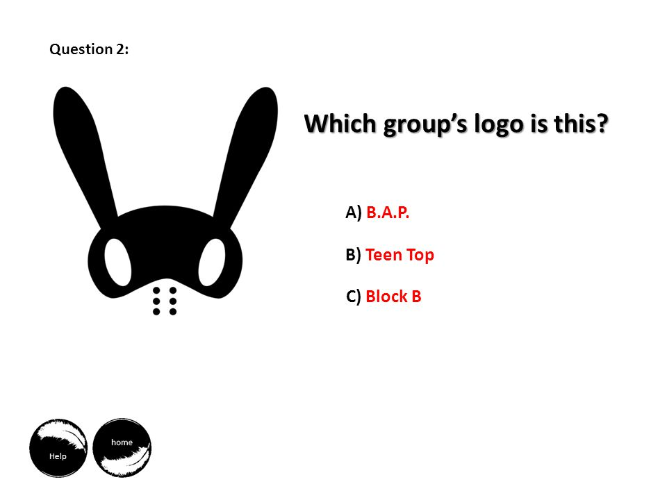 Help Which groups logo is this A) B.A.P. B) Teen Top C) Block B Question 2: