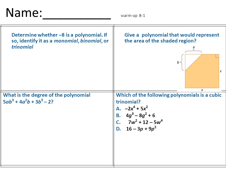 Name:__________ warm-up 8-1 Determine whether –8 is a polynomial. If so, identify it as a monomial, binomial, or trinomial Give a polynomial that woul