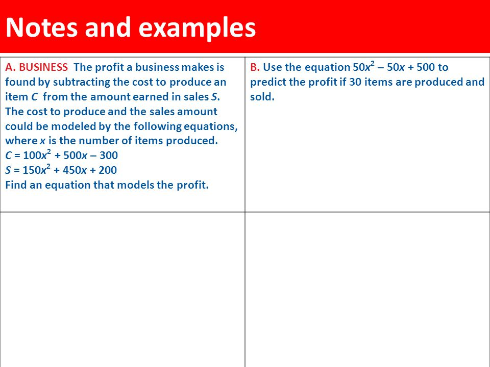 Notes and examples A. BUSINESS The profit a business makes is found by subtracting the cost to produce an item C from the amount earned in sales S. Th