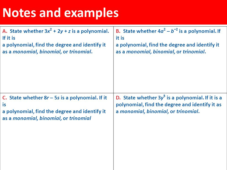 Notes and examples A. State whether 3x 2 + 2y + z is a polynomial. If it is a polynomial, find the degree and identify it as a monomial, binomial, or