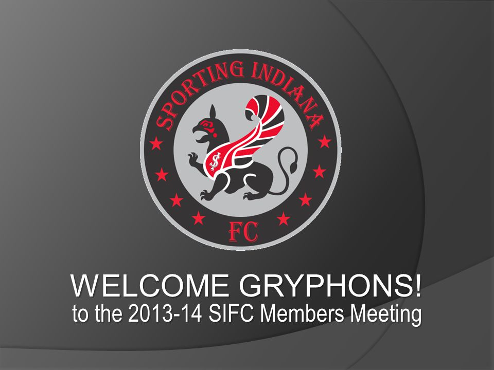 WELCOME GRYPHONS! to the 2013-14 SIFC Members Meeting