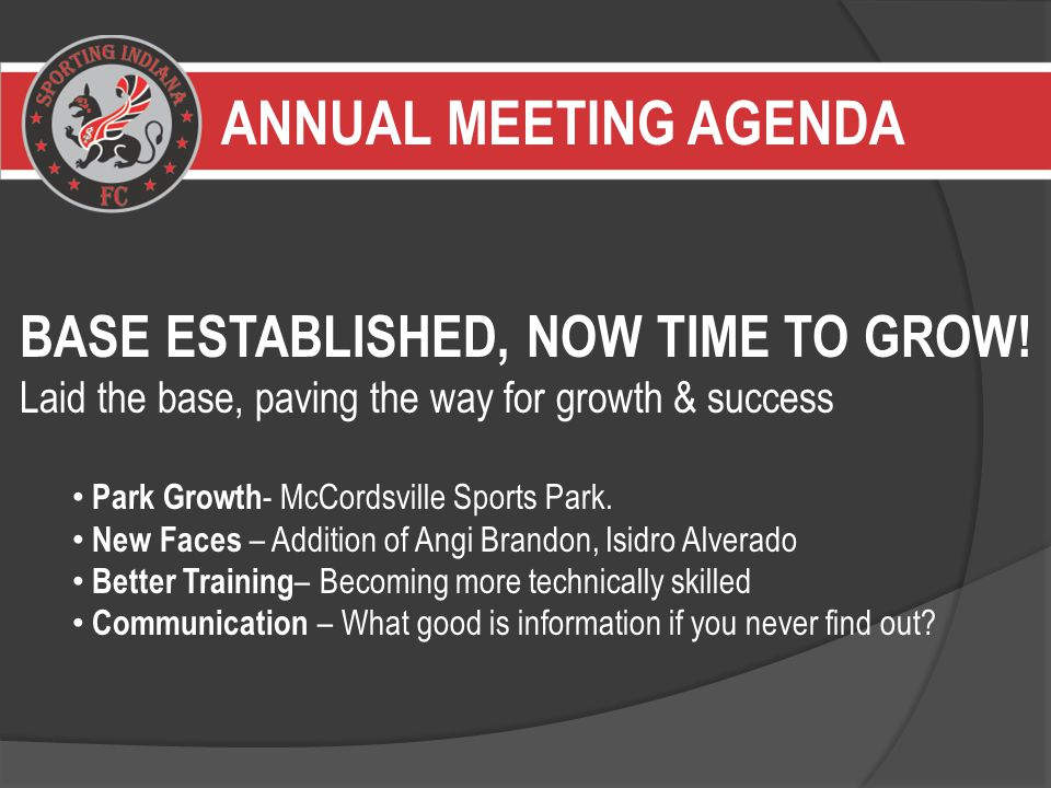 ANNUAL MEETING AGENDA BASE ESTABLISHED, NOW TIME TO GROW.