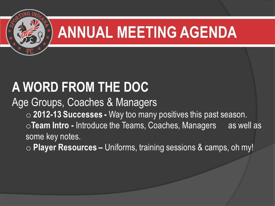 ANNUAL MEETING AGENDA A WORD FROM THE DOC Age Groups, Coaches & Managers o 2012-13 Successes - Way too many positives this past season.