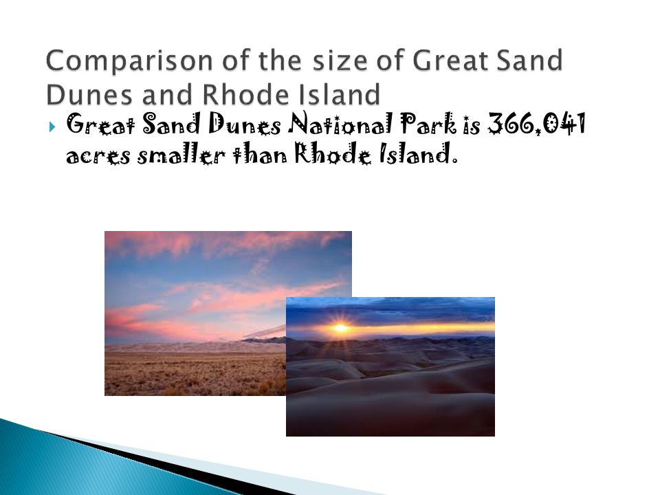Great Sand Dunes National Park is 366,041 acres smaller than Rhode Island.