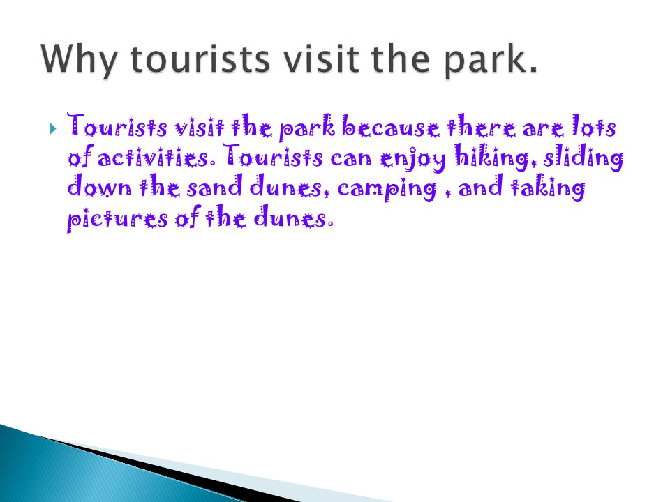 Tourists visit the park because there are lots of activities.