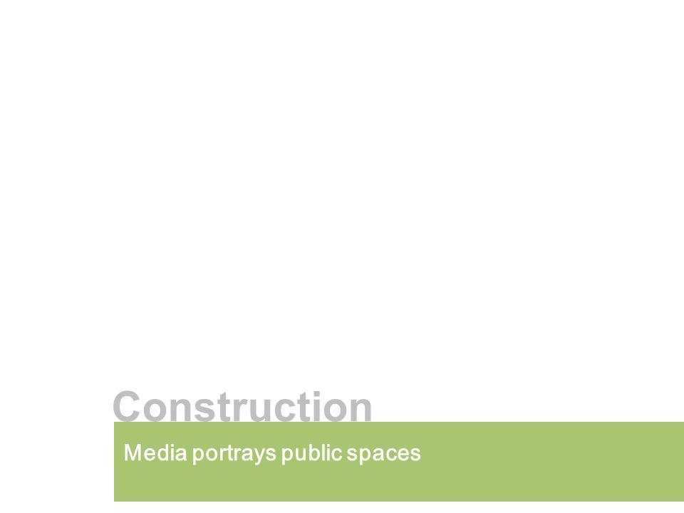 Media portrays public spaces Construction