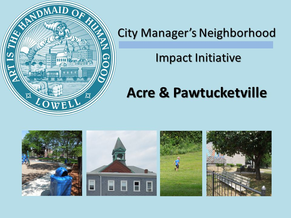 City Managers Neighborhood Impact Initiative Impact Initiative Acre & Pawtucketville
