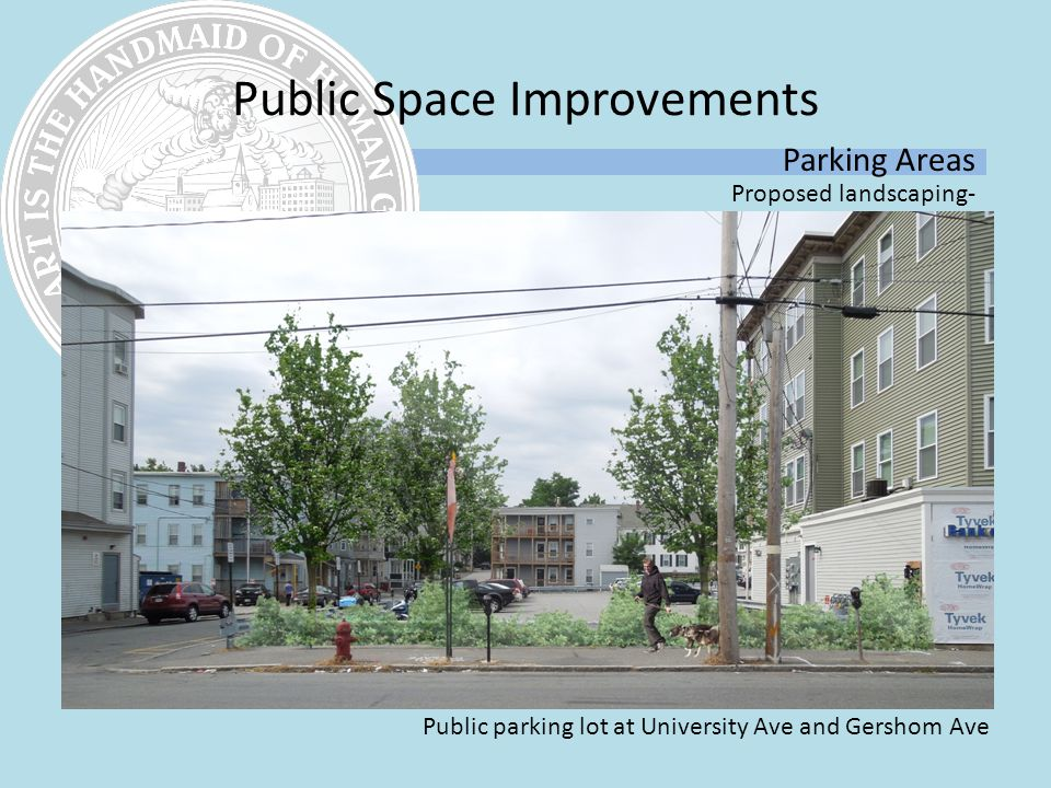 Parking Areas Proposed landscaping- Public parking lot at University Ave and Gershom Ave Public Space Improvements