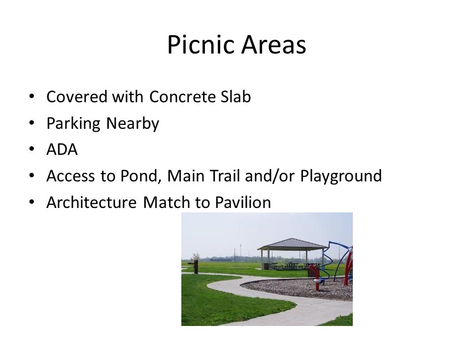 Picnic Areas Covered with Concrete Slab Parking Nearby ADA Access to Pond, Main Trail and/or Playground Architecture Match to Pavilion