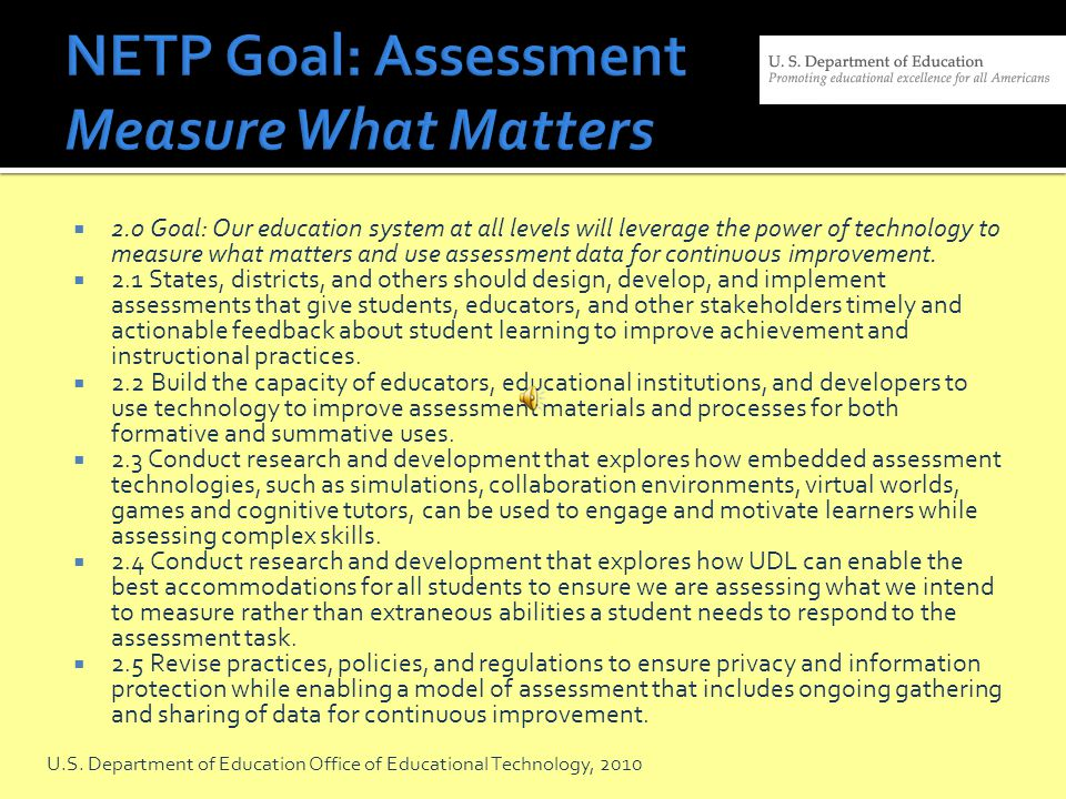 2.0 Goal: Our education system at all levels will leverage the power of technology to measure what matters and use assessment data for continuous improvement.