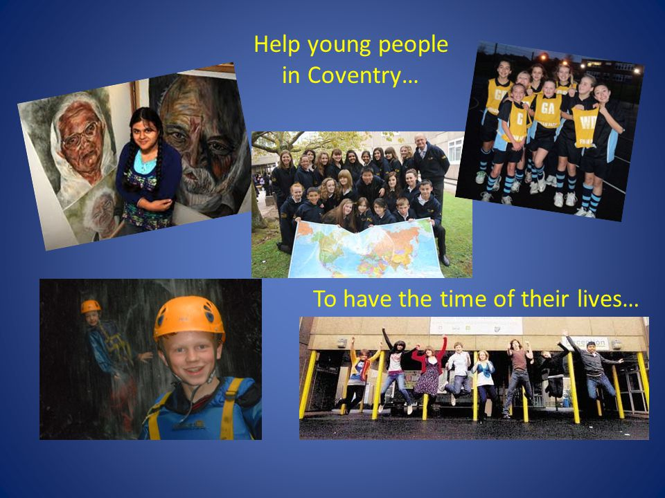 To have the time of their lives… Help young people in Coventry…