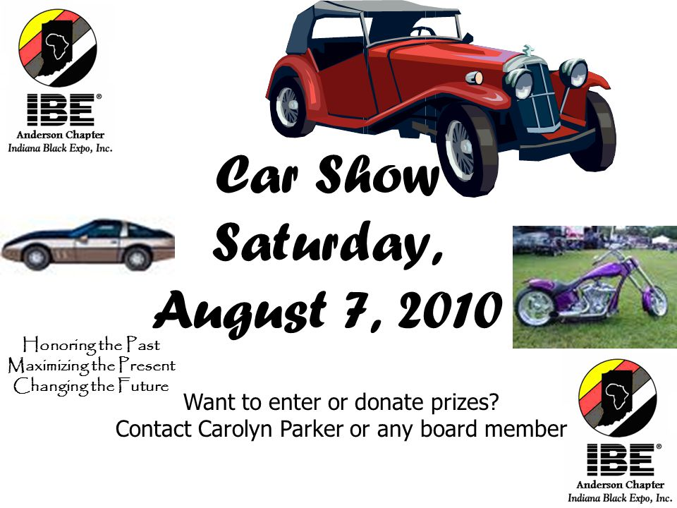 Car Show Saturday, August 7, 2010 Want to enter or donate prizes.