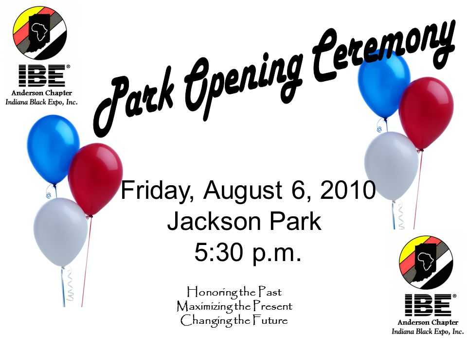 Friday, August 6, 2010 Jackson Park 5:30 p.m. Honoring the Past Maximizing the Present Changing the Future