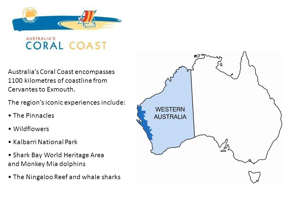 Australias Coral Coast encompasses 1100 kilometres of coastline from Cervantes to Exmouth.