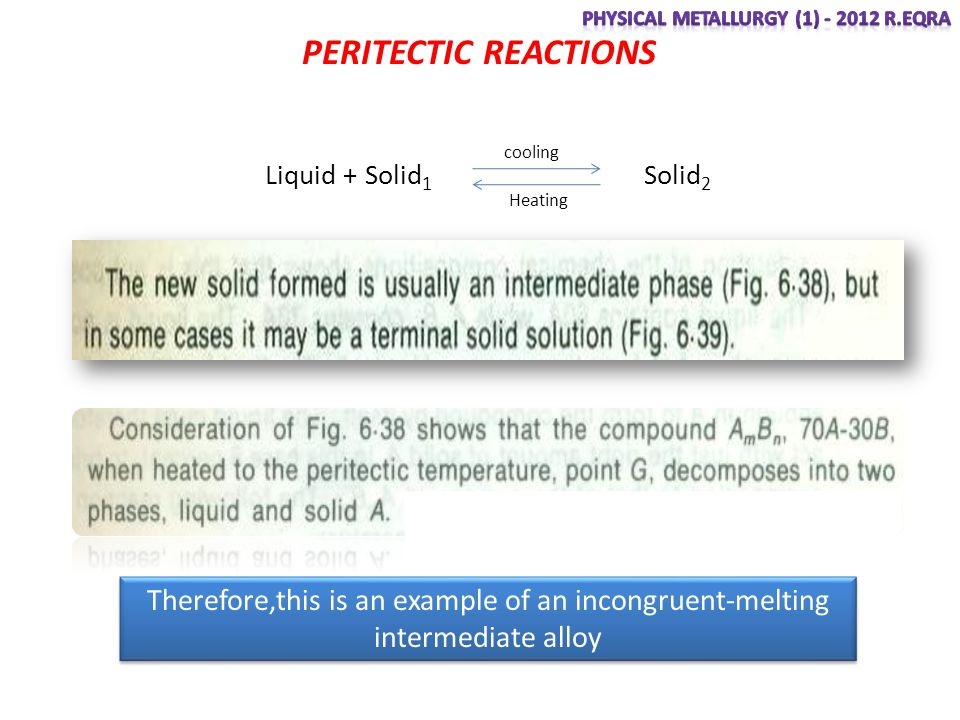 PERITECTIC REACTIONS Liquid + Solid 1 Solid 2 cooling Heating Therefore,this is an example of an incongruent-melting intermediate alloy