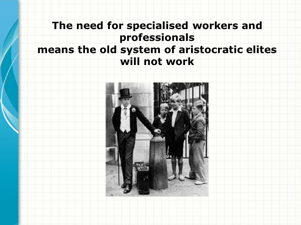 The need for specialised workers and professionals means the old system of aristocratic elites will not work