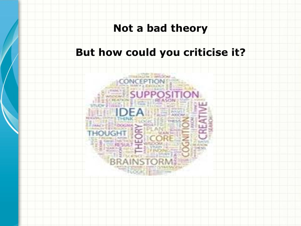 Not a bad theory But how could you criticise it?