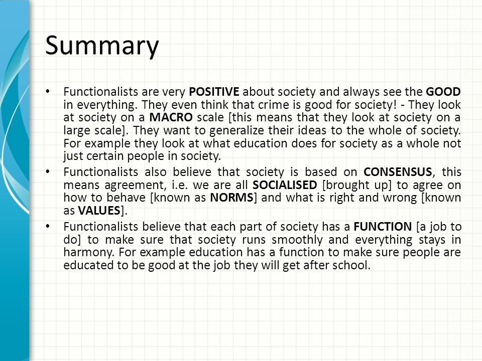 Summary Functionalists are very POSITIVE about society and always see the GOOD in everything. They even think that crime is good for society! - They l