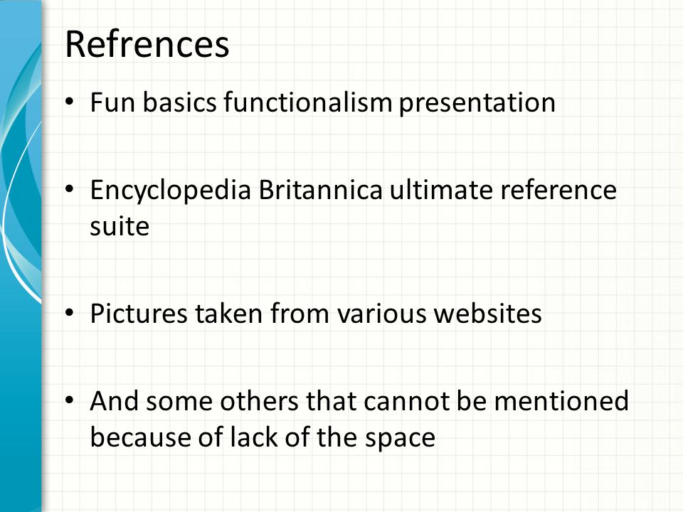 Refrences Fun basics functionalism presentation Encyclopedia Britannica ultimate reference suite Pictures taken from various websites And some others
